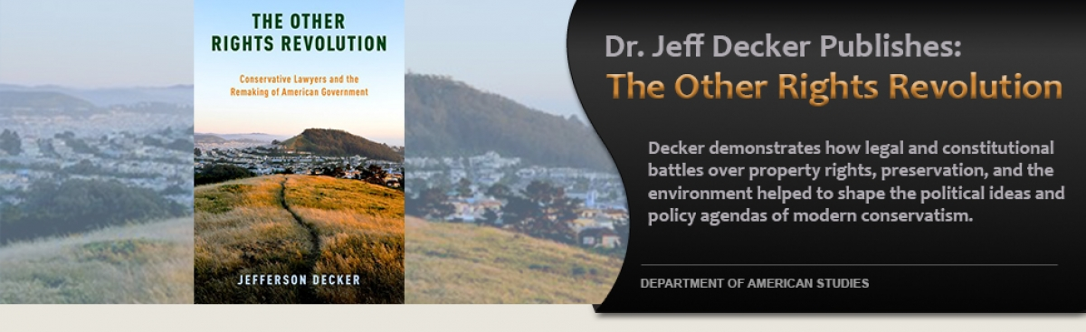 "Prof. Jeff Decker publishes ""The Other Rights Revolution.""  Decker demonstrates how legal and constitutional battles over property rights, preservation, and the environment helped to shape the political ideas and policy agendas of modern conservati"