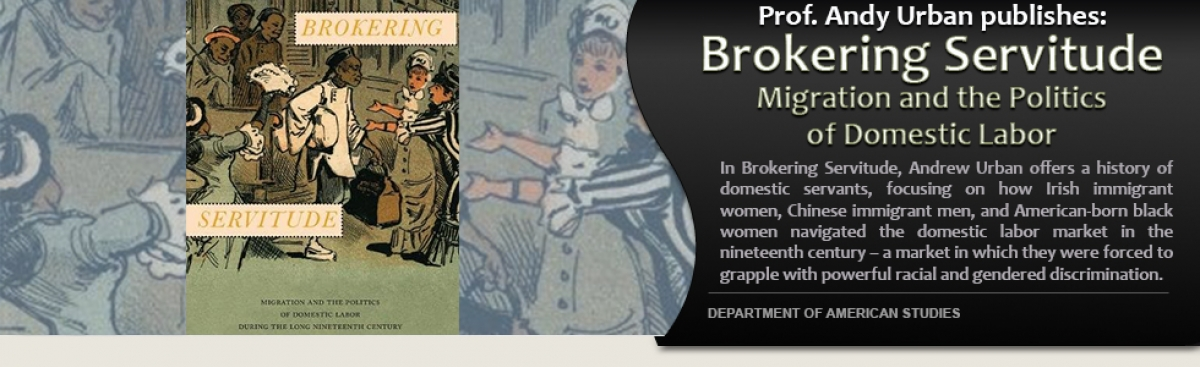 """Prof. Andy Urban publishes: """"Brokering Servitude: Migration and the Politics of Domestic Labor."""" In Brokering Servitude, Andrew Urban offers a history of domestic servants, focusing on how Irish immigrant women, Chinese immigrant men, a"""
